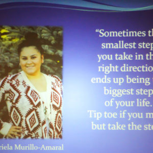 "Gagriela Murillo says ""Sometimes the smallest step you take in the right direction ends up being the biggest step of your life. Tip toe if you must, but take the step."""