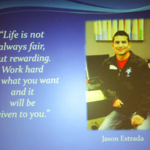 "Jason Estrada says ""Life is not always fair, but rewarding. Work hard for what you went and it will be given to you."""