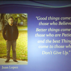"Juan Lopez says ""Good things come to those who Believe, Better things come to those who are Patient, and the best things come to those who Don't Give Up."""
