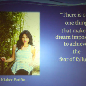 "Kiabet Patino says ""there is only one thing that makes a dream impossible to achieve: the fear of failure"""