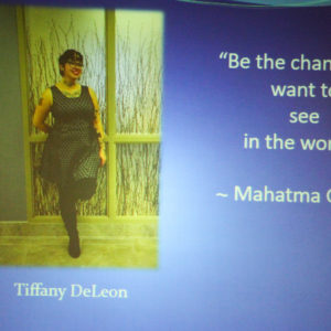 "Tiffany DeLeon says ""Be the change you want to see in the world. """